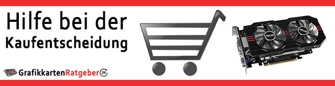 Grafikkarten Kaufratgeber - Hilfe bei der Kaufentscheidung